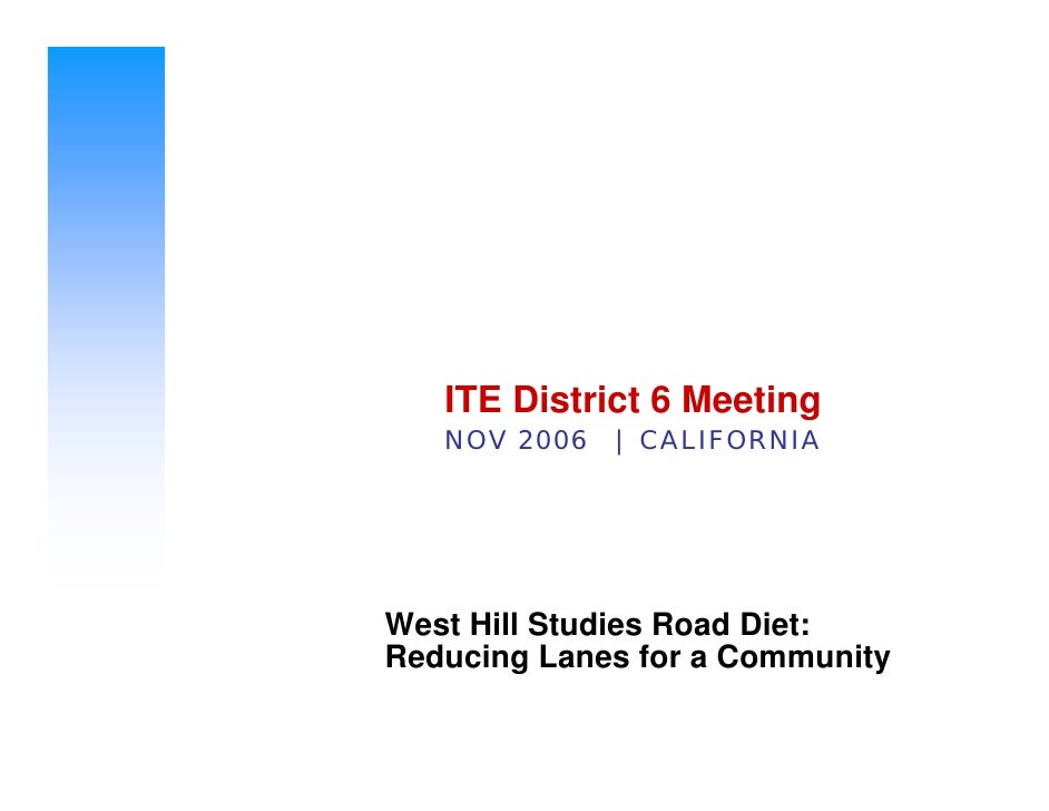 ITE District 6 Meeting    NOV 2006 | CALIFORNIA     West Hill Studies Road Diet: Reducing Lanes for a Community
