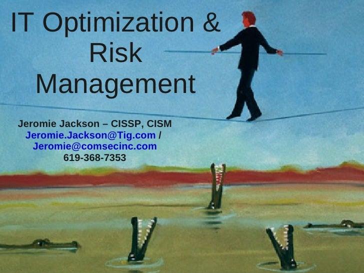 IT Optimization &       Risk   Management Jeromie Jackson – CISSP, CISM  Jeromie.Jackson@Tig.com /    Jeromie@comsecinc.co...