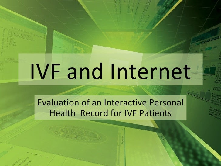 IVF and Internet Evaluation of an Interactive Personal Health  Record for IVF Patients