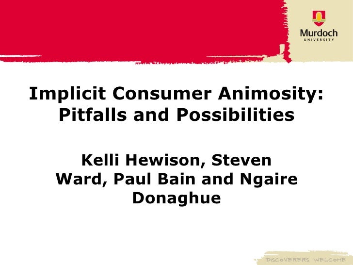 Implicit Consumer Animosity: Pitfalls and Possibilities Kelli Hewison, Steven Ward, Paul Bain and Ngaire Donaghue