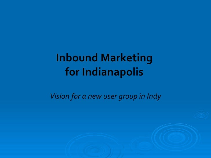 Inbound Marketing  for Indianapolis  Vision for a new user group in Indy