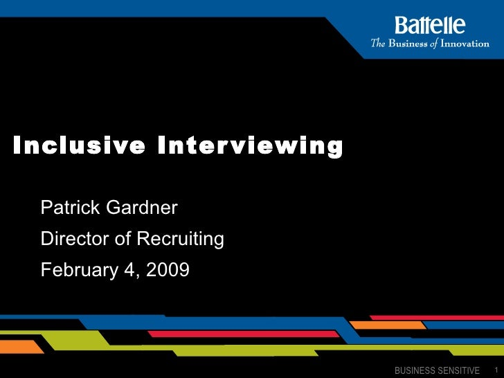 Inclusive Interviewing   Patrick Gardner Director of Recruiting February 4, 2009