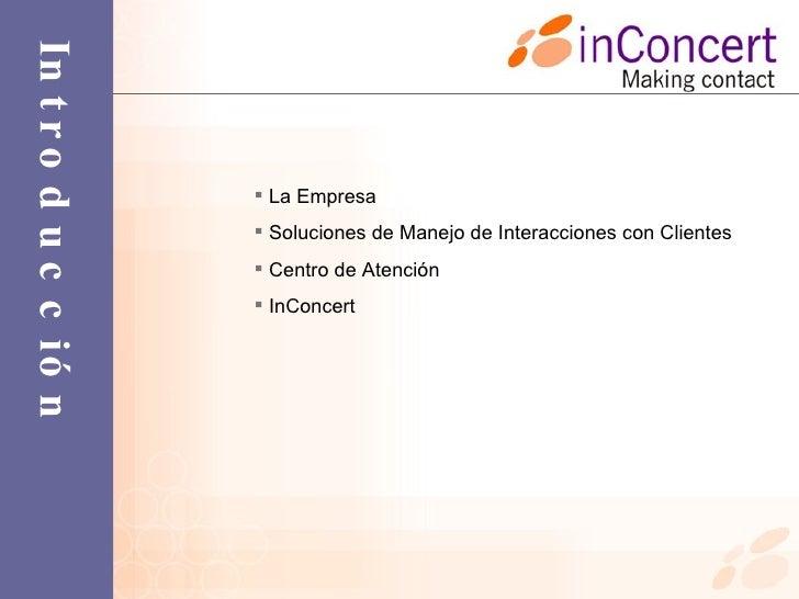Introducción  La Empresa  Soluciones de Manejo de Interacciones con Clientes  Centro de Atención  InConcert