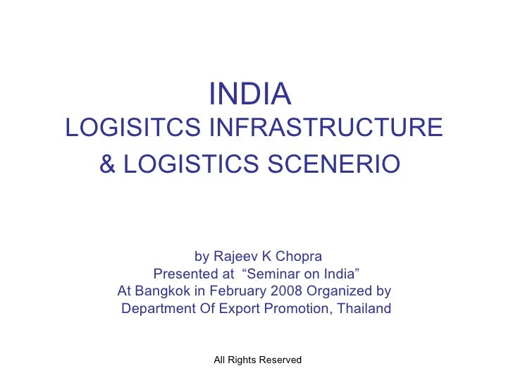 "INDIA  LOGISITCS INFRASTRUCTURE & LOGISTICS SCENERIO   by Rajeev K Chopra Presented at  ""Seminar on India"" At Bangkok in F..."