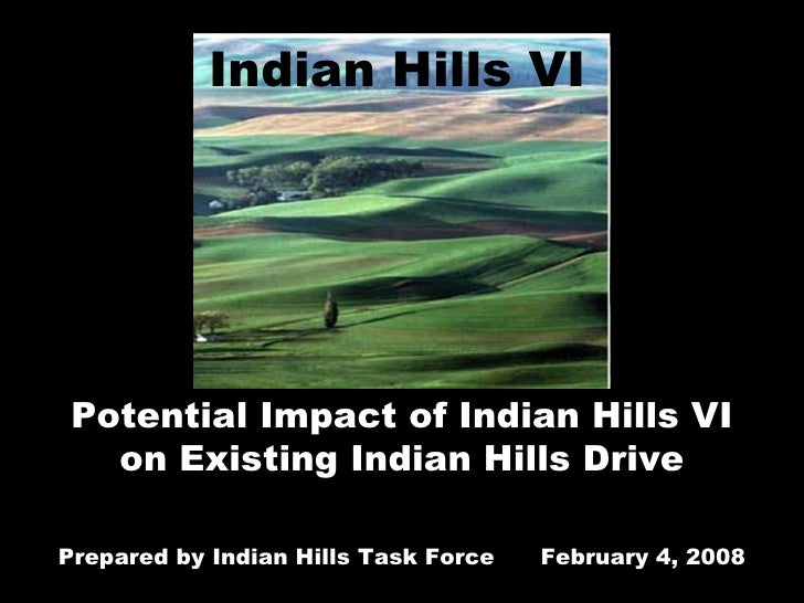 Potential Impact of Indian Hills VI on Existing Indian Hills Drive Prepared by Indian Hills Task Force  February 4, 2008 I...