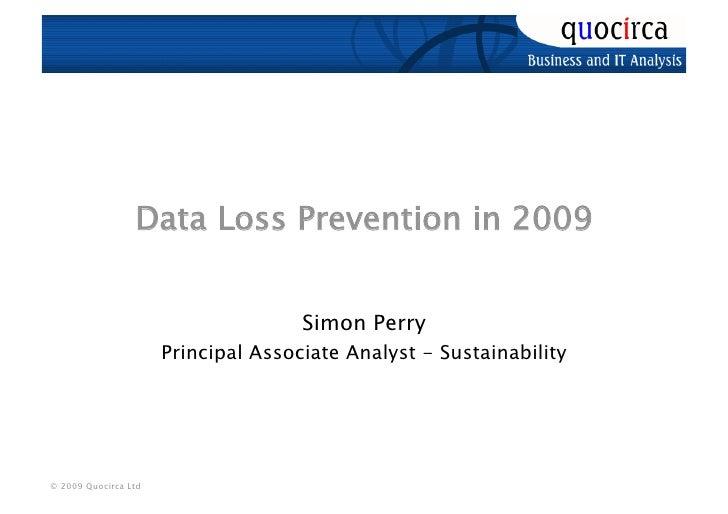 Data Loss Prevention in 2009                                        Simon Perry                       Principal Associate ...