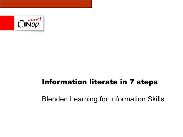 Information literate in 7 steps Blended Learning for Information Skills