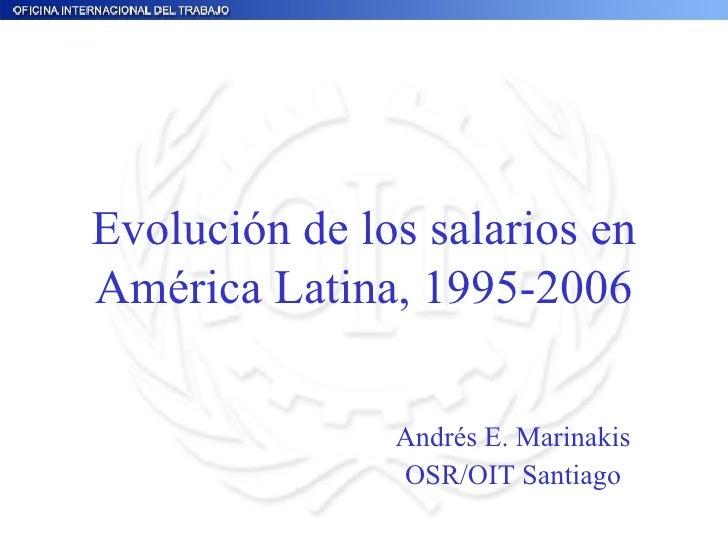 Evolución de los salarios en América Latina, 1995-2006 Andrés E. Marinakis OSR/OIT Santiago
