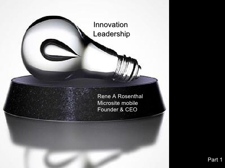 Innovation Leadership Rene A Rosenthal Microsite mobile Founder & CEO Part 1