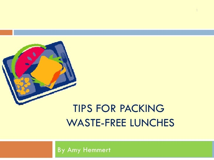 TIPS FOR PACKING  WASTE-FREE LUNCHES By Amy Hemmert