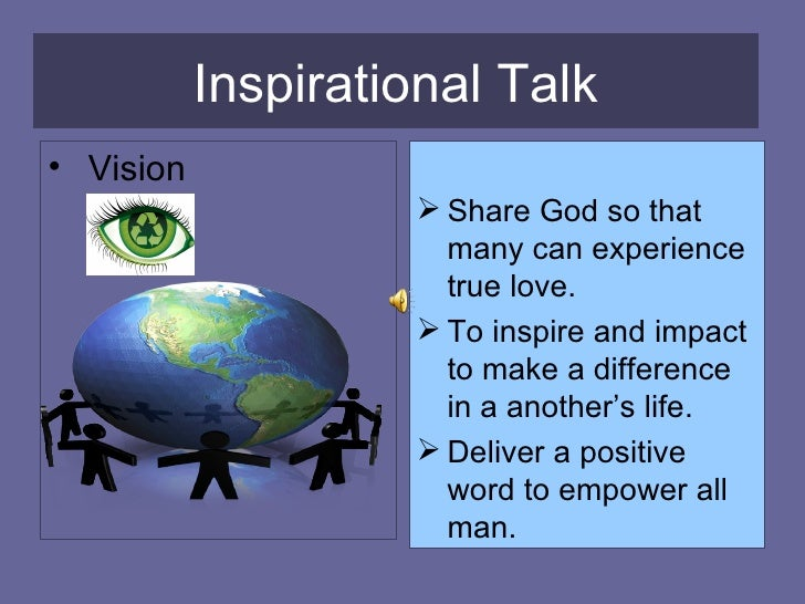 Inspirational Talk <ul><li>Vision  </li></ul><ul><li>Share God so that many can experience true love. </li></ul><ul><li>To...