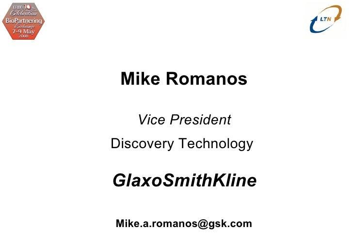 Mike Romanos Vice President Discovery Technology  GlaxoSmithKline   [email_address]