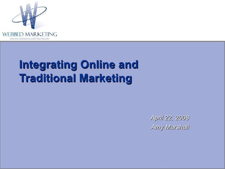 Integrating Online and Traditional Marketing April 22, 2008 Amy Marshall