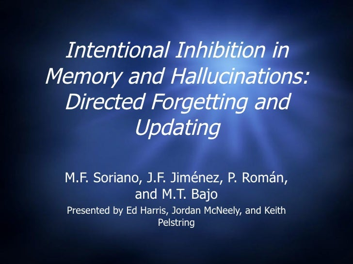 Intentional Inhibition in Memory and Hallucinations: Directed Forgetting and Updating M.F. Soriano, J.F. Jim énez, P. Romá...