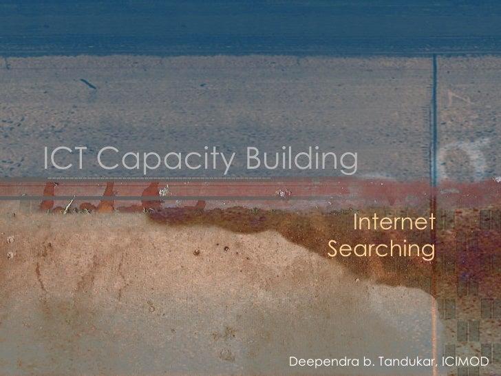 ICT Capacity Building Internet Searching Deependra b. Tandukar, ICIMOD