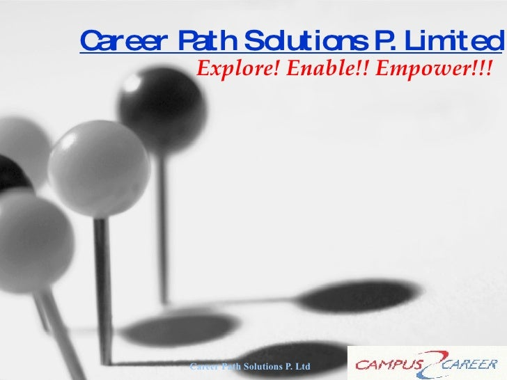Career Path Solutions P. Limited Explore! Enable!! Empower!!!