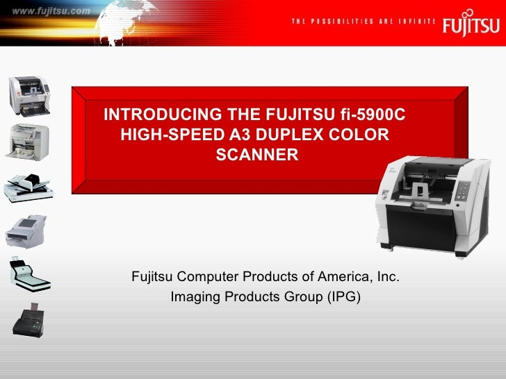 INTRODUCING THE FUJITSU fi-5900C  HIGH-SPEED A3 DUPLEX COLOR  SCANNER Fujitsu Computer Products of America, Inc. Imaging P...