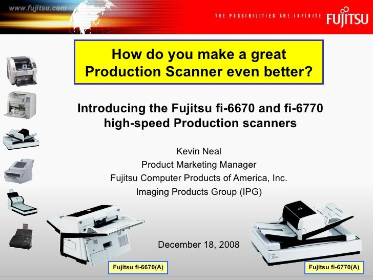 Kevin Neal Product Marketing Manager Fujitsu Computer Products of America, Inc. Imaging Products Group (IPG) Introducing t...