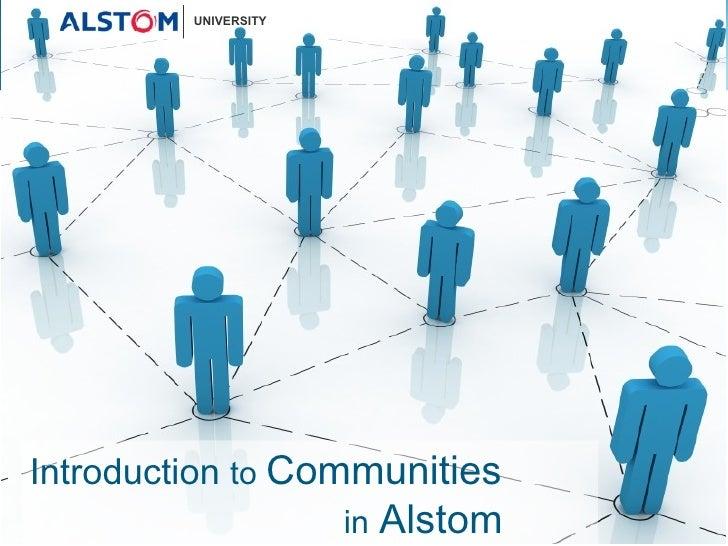 Introduction  to  Communities    in   Alstom UNIVERSITY