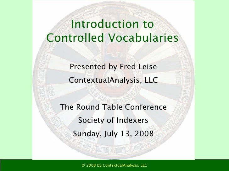 Introduction to Controlled Vocabularies <ul><li>Presented by Fred Leise </li></ul><ul><li>ContextualAnalysis, LLC </li></u...