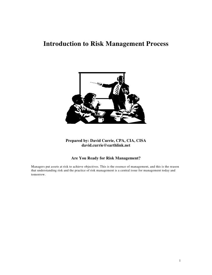 Introduction to Risk Management Process                              Prepared by: David Currie, CPA, CIA, CISA            ...