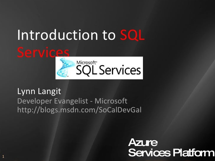 Introduction to  SQL Services Lynn Langit Developer Evangelist - Microsoft http://blogs.msdn.com/SoCalDevGal