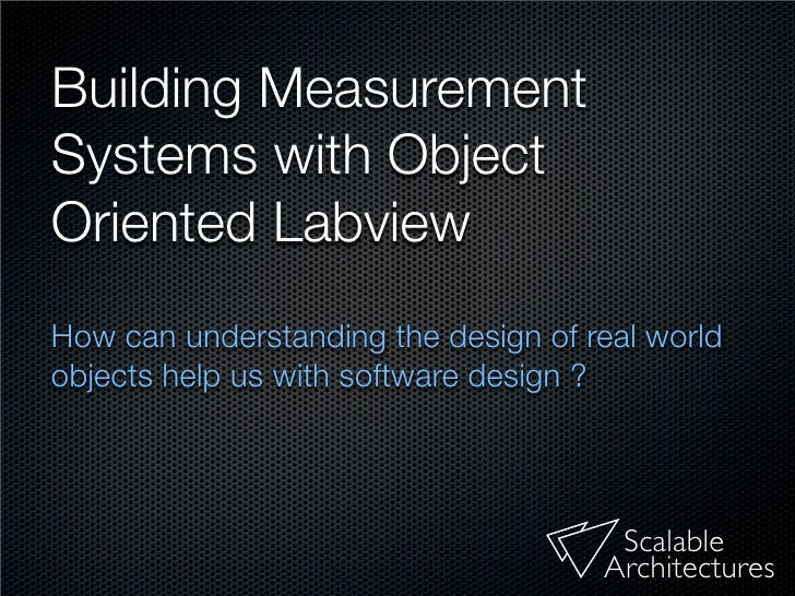 Building Measurement Systems with Object Oriented Labview How can measurement systems be built from objects ?             ...