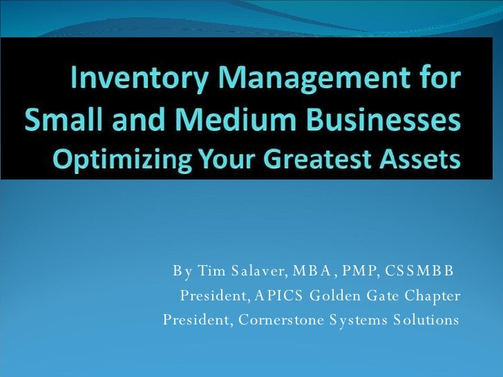 By Tim Salaver, MBA, PMP, CSSMBB  President, APICS Golden Gate Chapter President, Cornerstone Systems Solutions