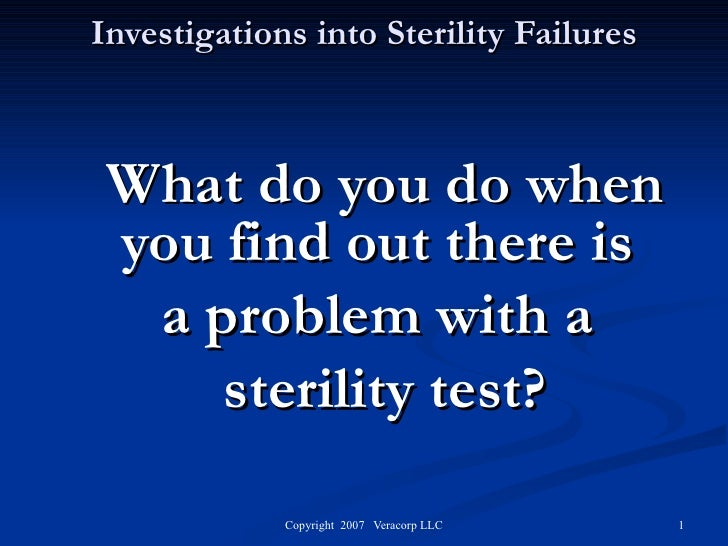 Investigations into Sterility Failures What do you do when you find out there is  a problem with a  sterility test?