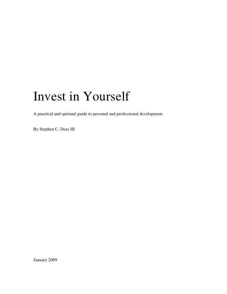 Invest in Yourself A practical and spiritual guide to personal and professional development   By Stephen C. Deas III     J...