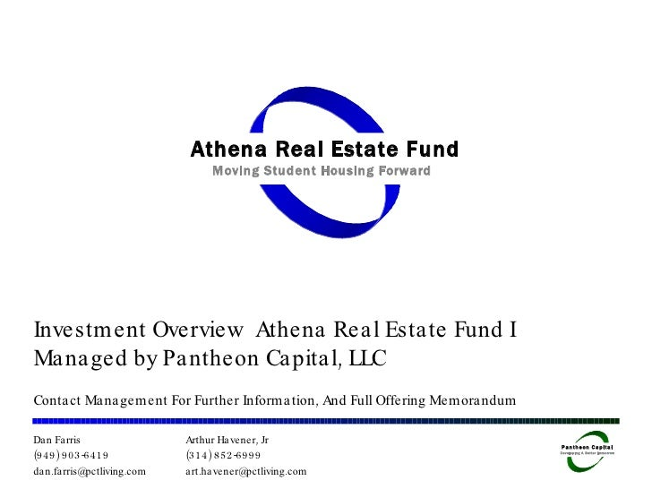 Investment Overview  Athena Real Estate Fund I Managed by Pantheon Capital, LLC Contact Management For Further Information...