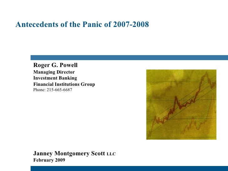 Antecedents of the Panic of 2007-2008 Roger G. Powell Managing Director Investment Banking Financial Institutions Group Ph...