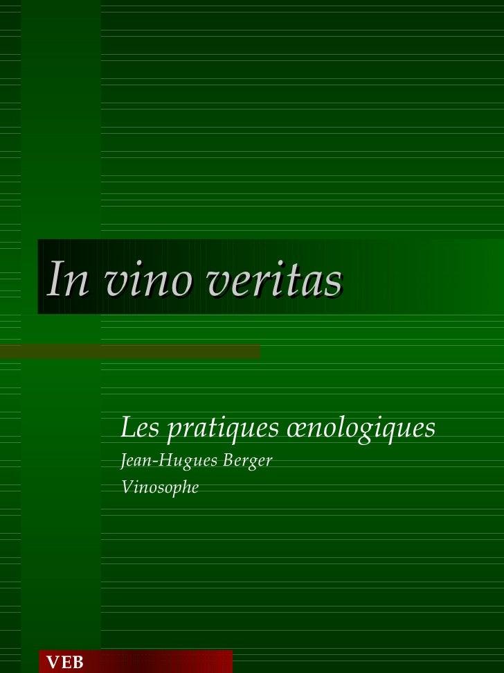In vino veritas Les pratiques œnologiques Jean-Hugues Berger Vinosophe VEB