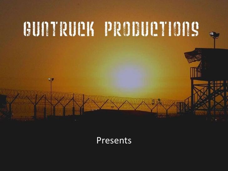 Guntruck Productions             Presents