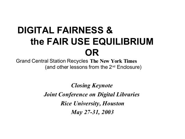 DIGITAL FAIRNESS & the FAIR USE EQUILIBRIUM OR Grand Central Station Recycles The New York TimesThe New York Times (and ot...