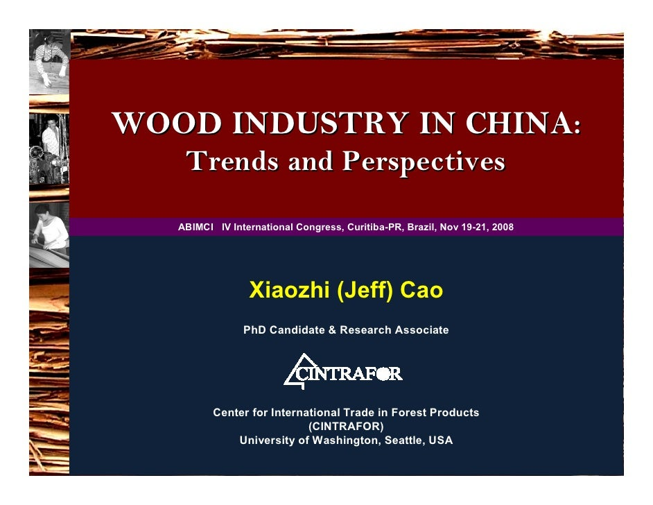 WOOD INDUSTRY IN CHINA:     Trends and Perspectives     ABIMCI IV International Congress, Curitiba-PR, Brazil, Nov 19-21, ...