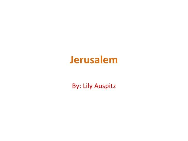 Jerusalem By: Lily Auspitz