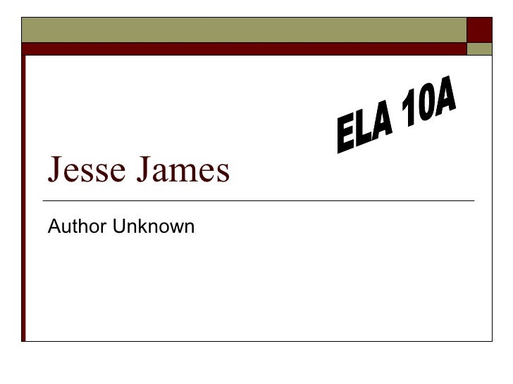 Jesse James Author Unknown ELA 10A