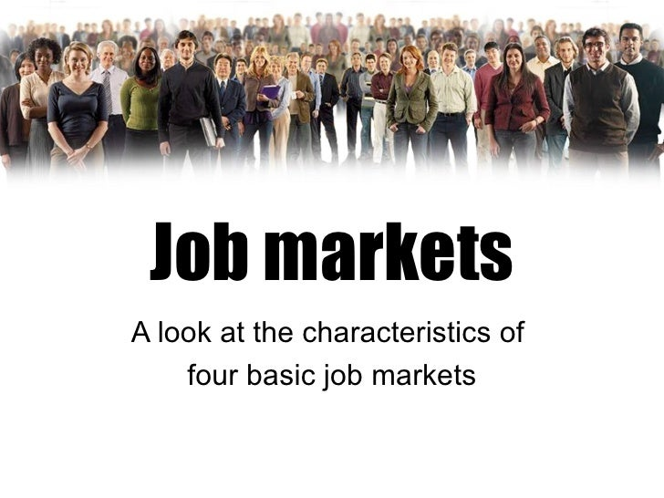 Job markets A look at the characteristics of  four basic job markets