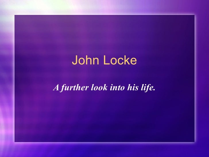 a look at the life and principles of john locke 2004-6-17 作者: john locke, kessinger publishing co, this scarce antiquarian book is a facsimile  locke argues that the purpose of government is to preserve people's life.