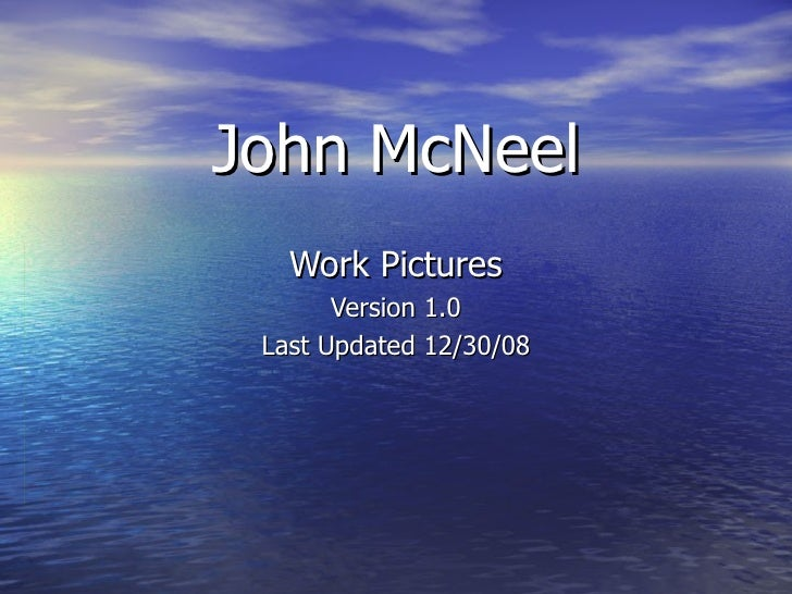 John McNeel Work Pictures Version 1.0 Last Updated 12/30/08