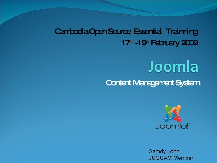 Content Management System Samdy Lonh JUGCAM Member Cambodia Open Source  Essential  Trainning 17 th  -19 th  February 2009