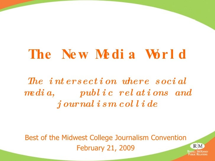The New Media World The intersection where social media,  public relations and journalism collide Best of the Midwest Coll...