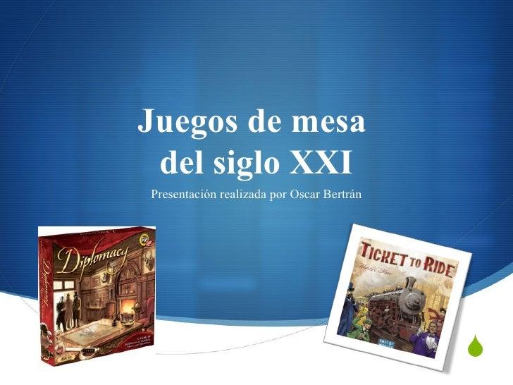 Juegos de mesa  del siglo XXI Presentación realizada por Oscar Bertrán