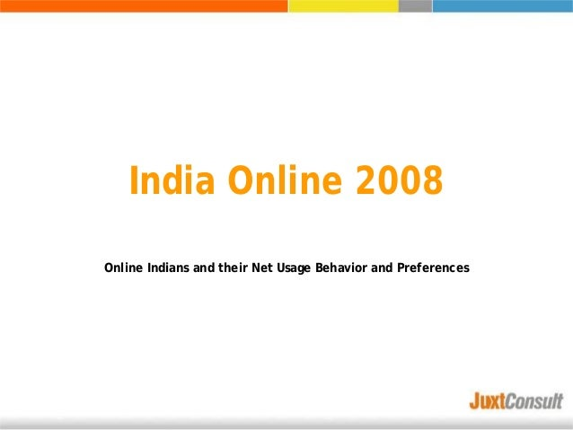 India Online 2008 Online Indians and their Net Usage Behavior and Preferences