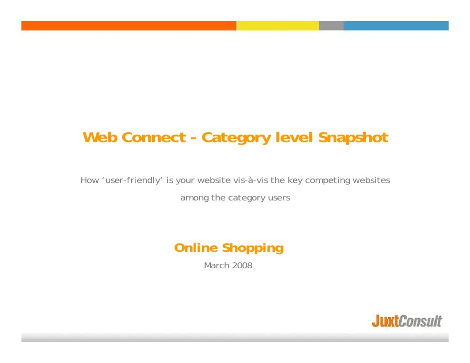 Web Connect - Category level Snapshot  How 'user-friendly' is your website vis-à-vis the key competing websites           ...
