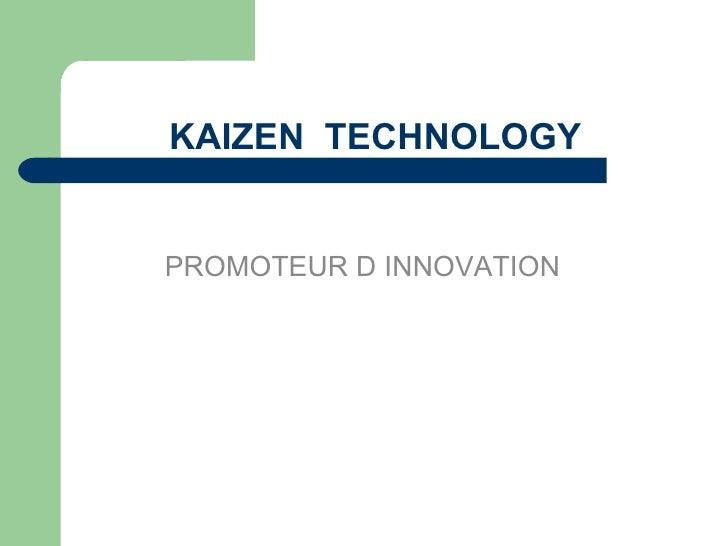 KAIZEN  TECHNOLOGY PROMOTEUR D INNOVATION
