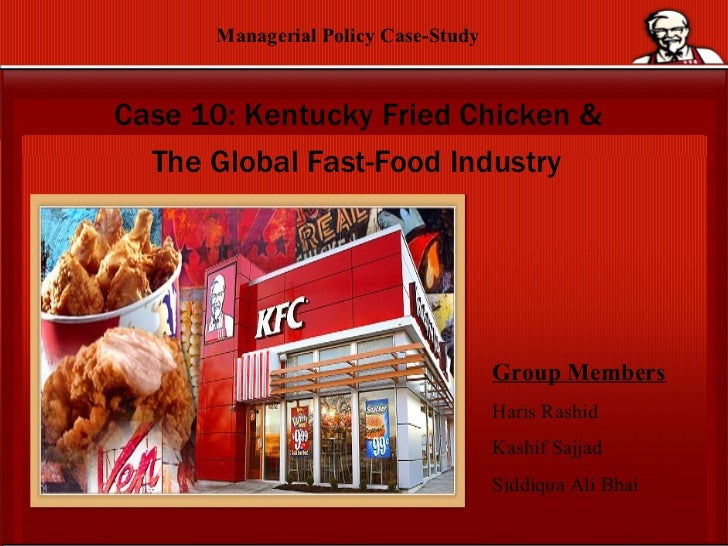 Case 10: Kentucky Fried Chicken &  The Global Fast-Food Industry   Group Members Haris Rashid Kashif Sajjad  Siddiqua Ali ...