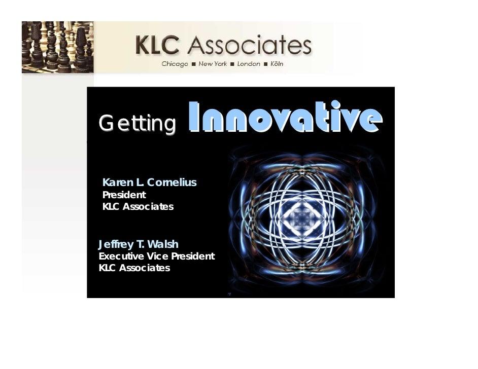 Innovative Getting  Karen L. Cornelius President KLC Associates   Jeffrey T. Walsh Executive Vice President KLC Associates