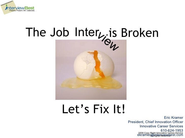Eric Kramer President, Chief Innovation Officer Innovative Career Services 610-624-1953 [email_address] The Job Inter view...